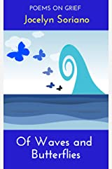 Of Waves and Butterflies: Poems on Grief (Love, Grief and Letting Go) Kindle Edition