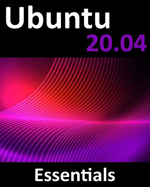 Amazon.com: Ubuntu 20.04 Essentials: A Guide to Ubuntu 20.04 Desktop and  Server Editions eBook: Smyth, Neil: Kindle Store