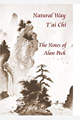 Natural Way T'ai Chi. The Notes of Alan Peck Kindle Edition