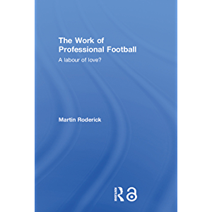 The Work of Professional Football: A Labour of Love?
