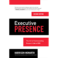 Executive Presence, Second Edition: The Art of Commanding Respect Like a CEO (English Edition)