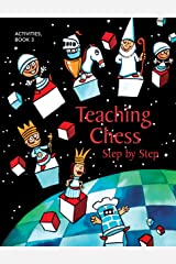 Teaching Chess, Step by Step Volume 3: Activities Paperback