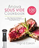 Anova Sous Vide Cookbook: 100 Thermal Immersion Circulator Recipes for Precision Cooking At Home