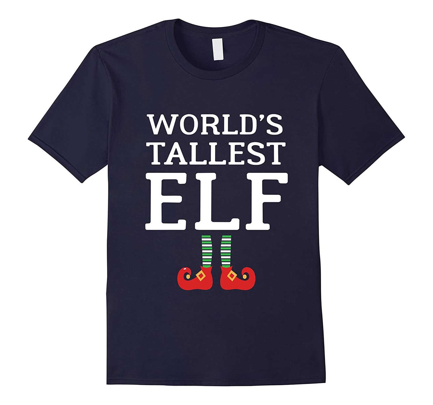 Worlds Tallest Elf T-Shirt Funny Quote Xmas Ugly Sweater-RT