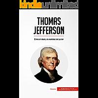 Thomas Jefferson: Entre el ideal y la realidad del poder (Historia)