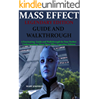 MASS EFFECT LEGENDARY EDITION GUIDE AND WALKTHROUGH: A Fascinating Guide and Walkthrough for Your Perfect Understanding…
