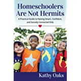 Homeschoolers Are Not Hermits: A Practical Guide to Raising Smart, Confident, and Socially Connected Kids (Not Hermits Series