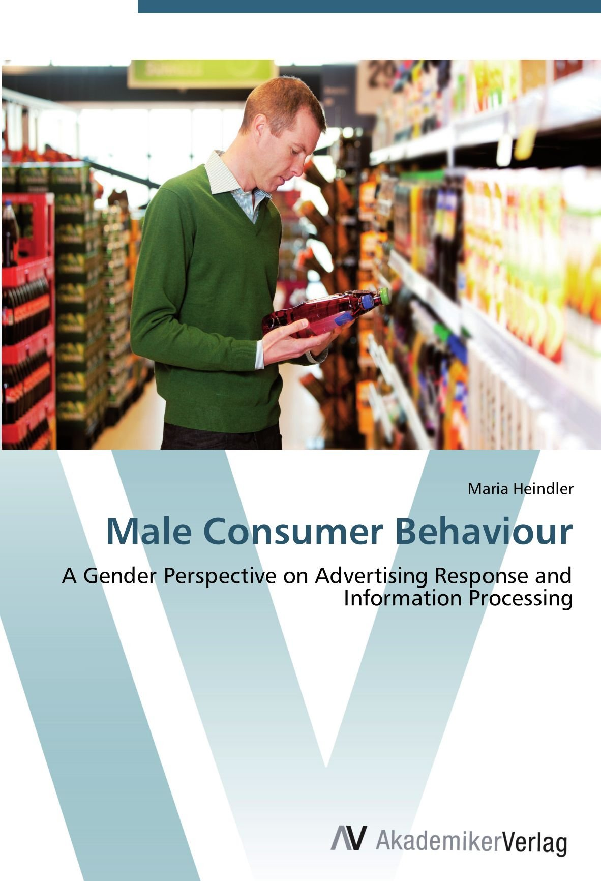Read Online Male Consumer Behaviour: A Gender Perspective on Advertising Response and Information Processing pdf