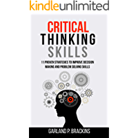 Critical Thinking Skills: 11 Proven Strategies To Improve Decision Making And Problem Solving Skills (English Edition)