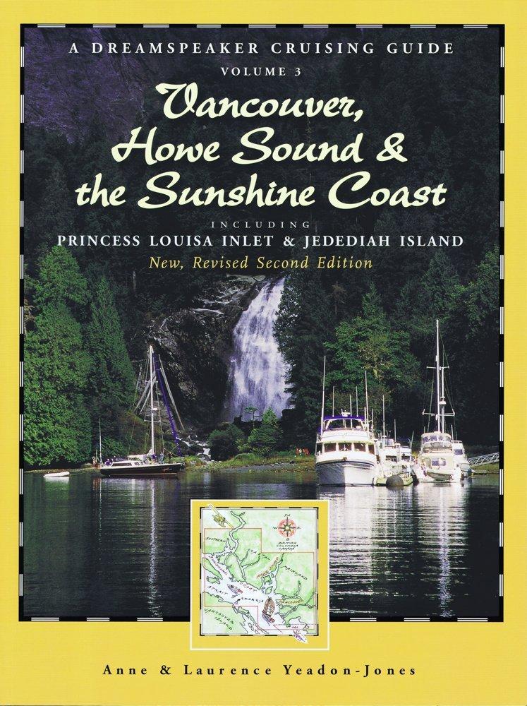 Read Online Dreamspeaker Cruising Guide Series: Vancouver, Howe Sound & The Sunshine Coast Revised US: Including Princess Louisa Inlet & Jedediah Island, Volume 3 (Dreamspeaker Crusing Guide) PDF