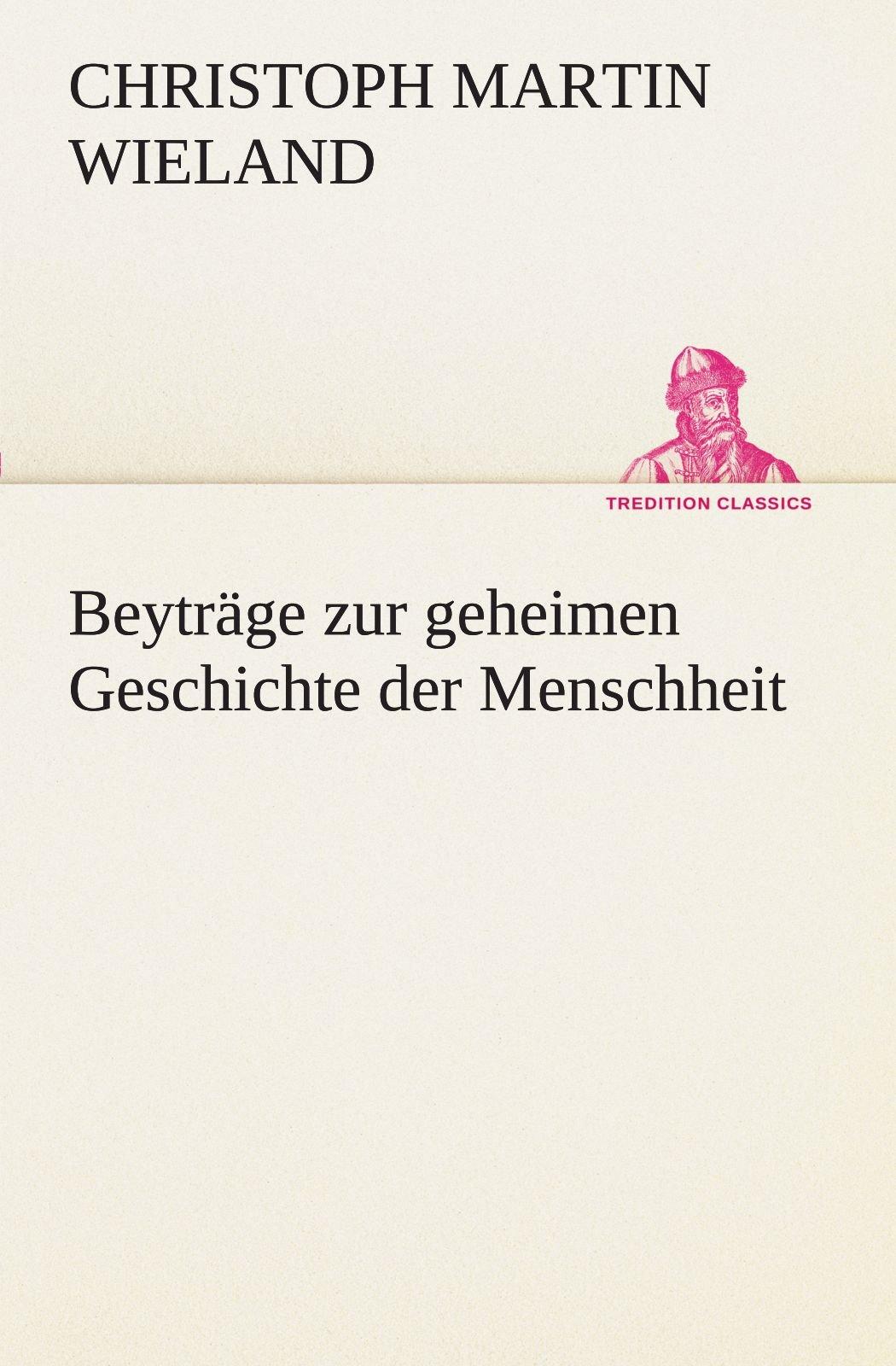 Download Beyträge zur geheimen Geschichte der Menschheit (TREDITION CLASSICS) (German Edition) PDF