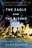 The Eagle and the Rising Sun: No. 1: The Japanese-American War, 1941-1943: Pearl Harbor Through Guadalcanal: Pearl Harbour Through Guadalcanal No. 1