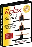 Relax Into Stretch - Instant Flexibility Through Mastering Muscle Tension