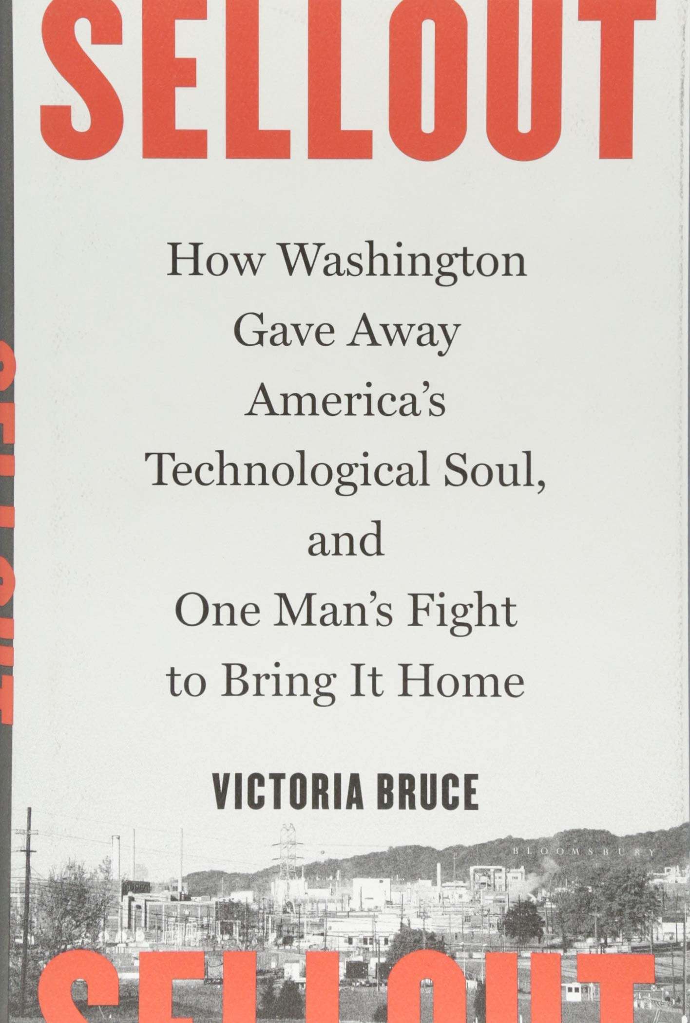 Sellout: How Washington Gave Away America's Technological Soul, and One Man's Fight to Bring It Home