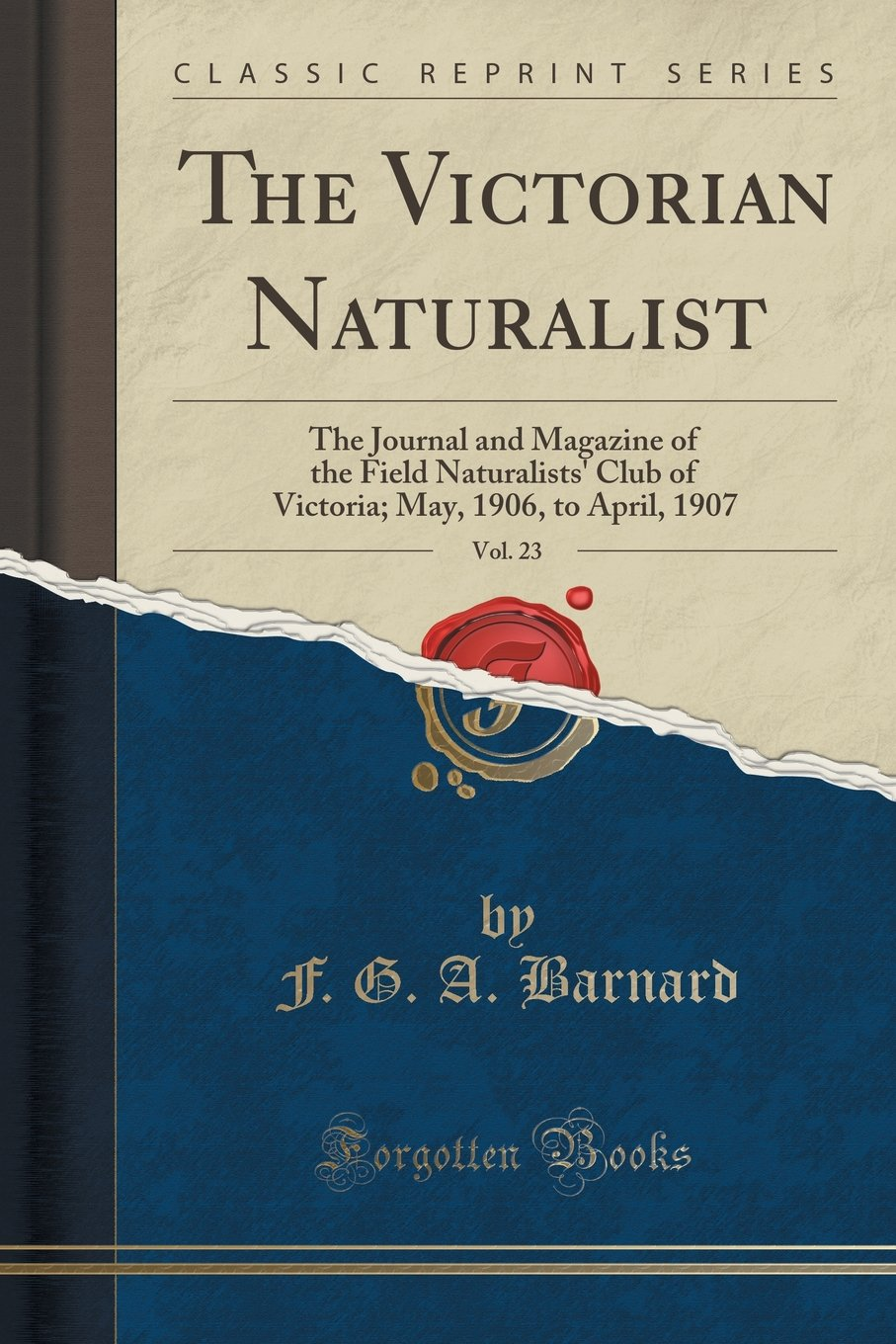 Read Online The Victorian Naturalist, Vol. 23: The Journal and Magazine of the Field Naturalists' Club of Victoria; May, 1906, to April, 1907 (Classic Reprint) ebook