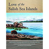 Love of the Salish Sea Islands: New Essays, Memoirs and Poetry by 40 Island Writers