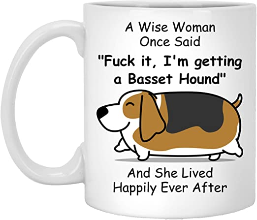 Funny Fat Basset Hound Mug For Women Dog Mom A Wise Woman Once Said And She Lived Happily Ever After Mug Kitchen Dining Amazon Com