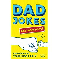 Dad Jokes for New Dads: The Ultimate New Dad Gift to Embarrass Your Kids Early With 500+ Jokes! (Funny Gag Gift for…