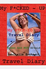 My F*CKED-UP Travel Diary. Naked And NOT Afraid.: My Travel Diary Kindle Edition