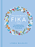 The Little Book of Fika: The Uplifting Daily Ritual of the Swedish Coffee Break