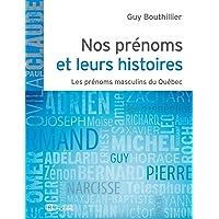 Nos prénoms et leurs histoires: Les prénoms masculins du Québec