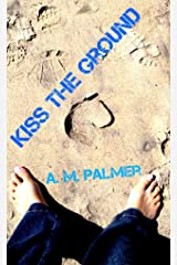 Kiss The Ground Kindle Edition