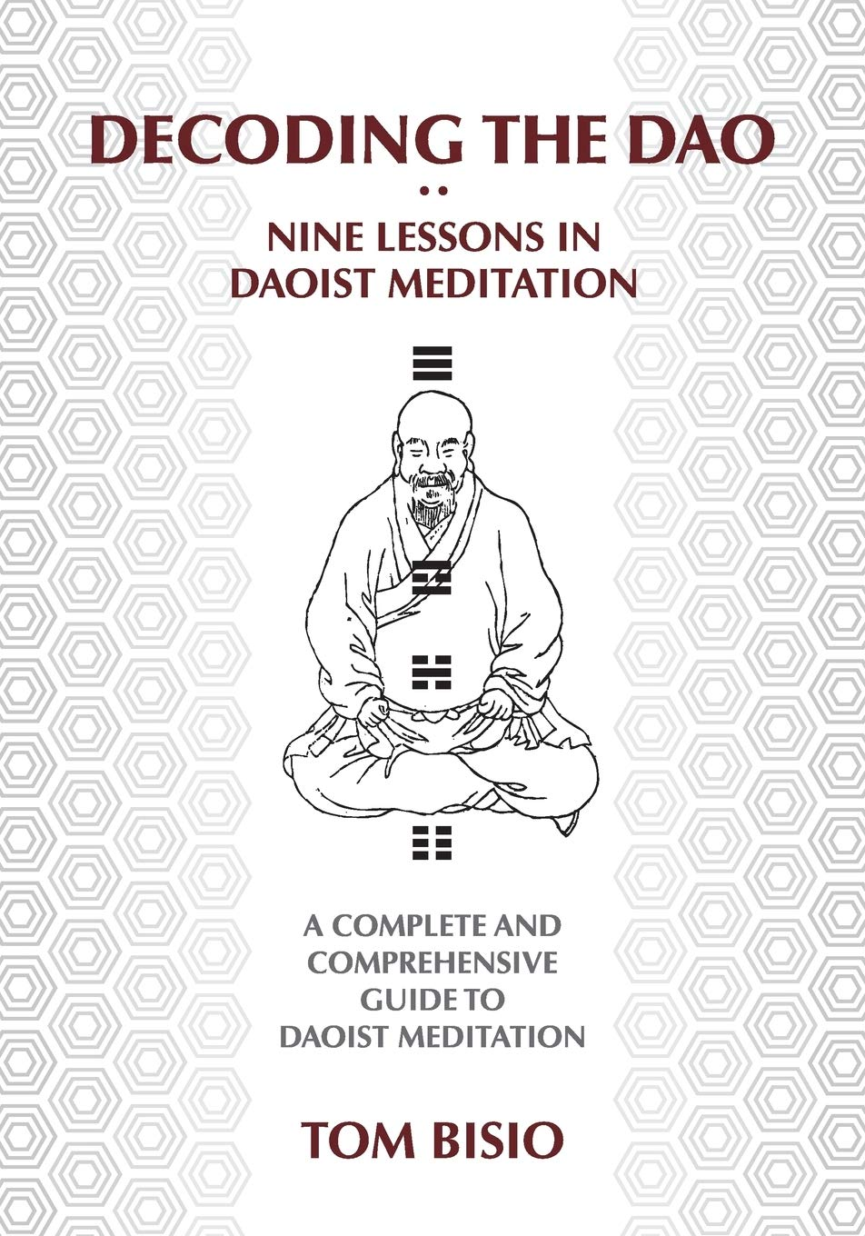 Decoding The DAO  Nine Lessons In Daoist Meditation  A Complete And Comprehensive Guide To Daoist Meditation