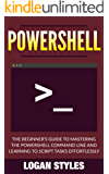 Powershell: The Beginner's Guide to Mastering the Powershell Command Line and Learning to script tasks effortlessly (English Edition)