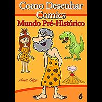 Como Desenhar Comics: Mundo Pré-Histórico (Livros Infantis Livro 6)
