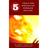 Five Tools for Innovative Problem Solving (Management is a Journey® Book 3)