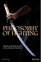 Philosophy of Fighting: Morals and Motivations of the Modern Warrior Kindle Edition