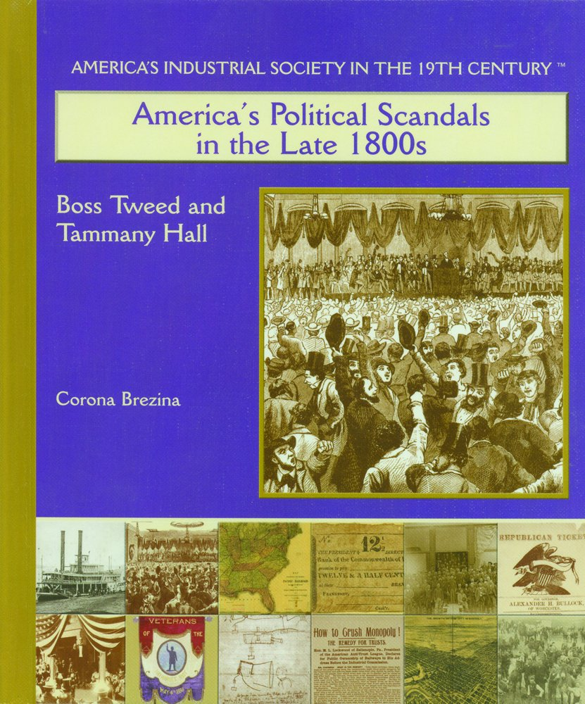 America's Political Scandals in the Late 1800s: Boss Tweed and Tammany Hall (America's Industrial Society in the Nineteenth Century) ebook