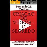 Criação De Vídeos - O Segredo: Vídeos transmitem informações de forma mais clara e demonstra o produto mais eficazmente do que o texto.