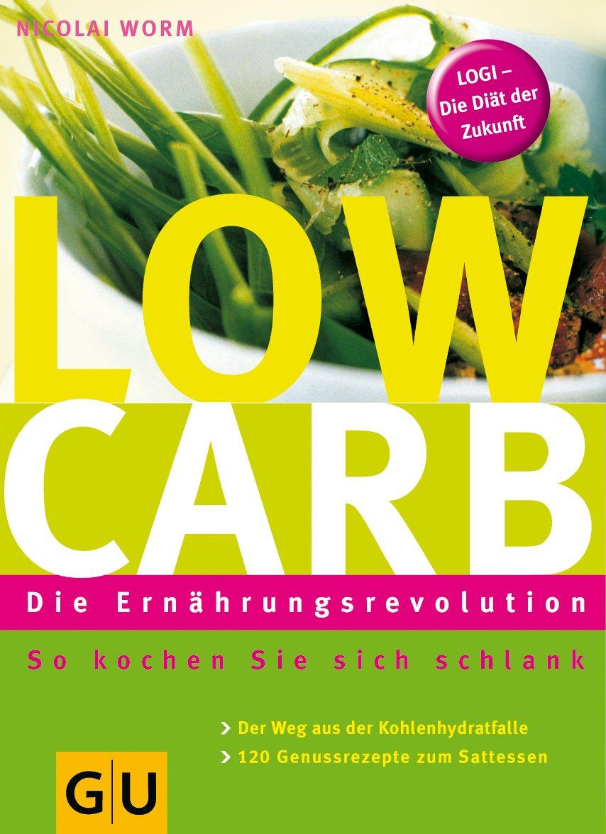 Low Carb - Die Ernährungsrevolution: So kochen Sie sich schlank. Der Weg aus der Kohlenhydratfalle. 106 Genussrezepte zum Sattessen. LOGI - Die Diät der Zukunft (GU Diät&Gesundheit)