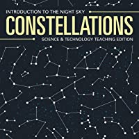 Constellations Introduction to the Night Sky Science & Technology Teaching Edition