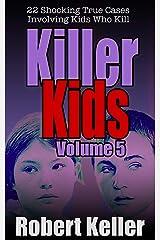 Killer Kids Volume 5: 22 Shocking True Crime Cases of Kids Who Kill Kindle Edition