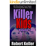 Killer Kids Volume 5: 22 Shocking True Crime Cases of Kids Who Kill