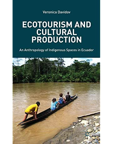 Ecotourism and Cultural Production: An Anthropology of Indigenous Spaces in Ecuador