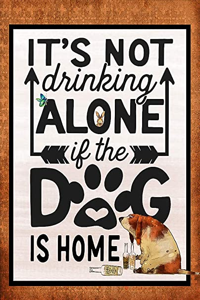 Flags Galore It S Not Drinking Alone If The Dog Is Home Decorative Garden Flag Double Sided 12 X 18 Inches Beer Wine Happy Hour Sign Banner Beige Garden