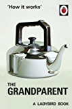 How it Works: The Grandparent: The perfect gift for Father's Day (Ladybirds for Grown-Ups)