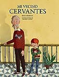 Mi vecino Cervantes (Literatura Infantil (6-11 Años) - Mi Primer Libro)