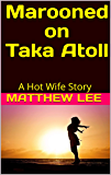 Marooned on Taka Atoll: A Hot Wife Story