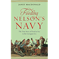 Feeding Nelson's Navy: The True Story of Food at Sea in the Georgian Era (English Edition)