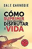 Cómo suprimir las preocupaciones y disfrutar de la vida/How to Stop Worrying a nd Start Living (Spanish Edition)