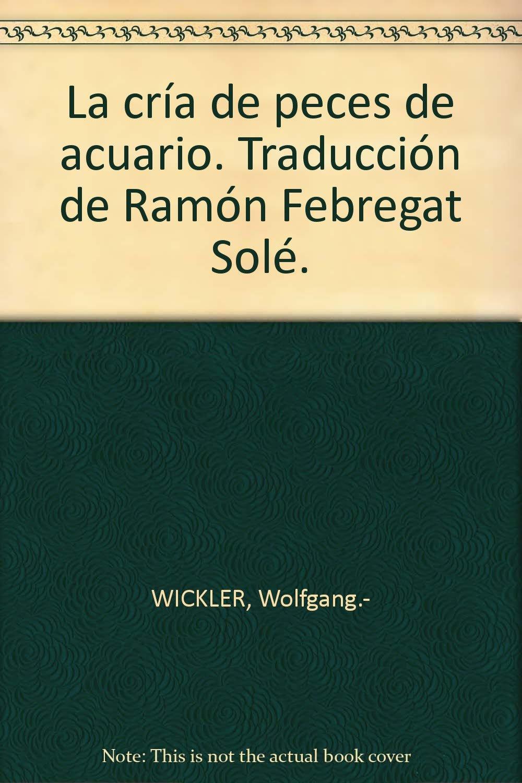 La cría de peces de acuario. Traducción de Ramón Febregat Solé. Tapa blanda ...: Amazon.es: Wolfgang.- WICKLER: Libros