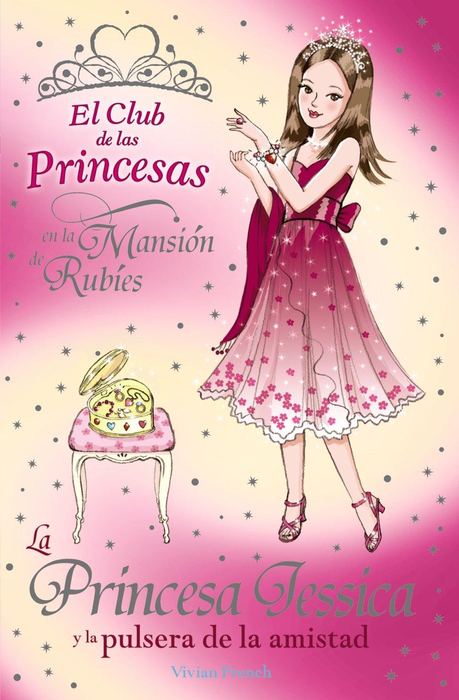 Download La princesa Jessica y la pulsera de la amistad / Princess Jessica and the Best-friend Bracelet (El club de las princesas en la mansion de Rubies / The Tiara Club at Ruby Mansions) (Spanish Edition) pdf epub