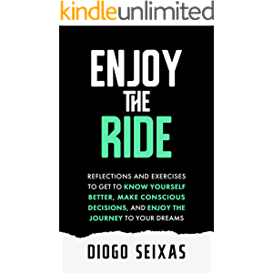 Enjoy the Ride: Reflections and exercises to get to know yourself better, make conscious decisions, and enjoy the…