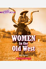 Women in the Old West (A True Book) (A True Book: Women's History in the U.S.) Paperback