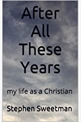 After All These Years: my life as a Christian Kindle Edition