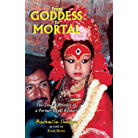 From Goddess To Mortal: The True-Life Story of a Former Royal Kumari (English Edition)